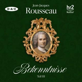 Jean-Jacques Rousseau: Bekenntnisse Teil 3