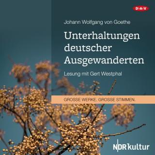 Johann Wolfgang von Goethe: Unterhaltungen deutscher Ausgewanderten (Lesung)