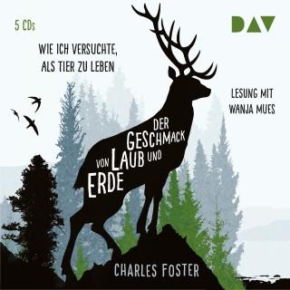 Charles Foster: Der Geschmack von Laub und Erde. Wie ich versuchte, als Tier zu leben