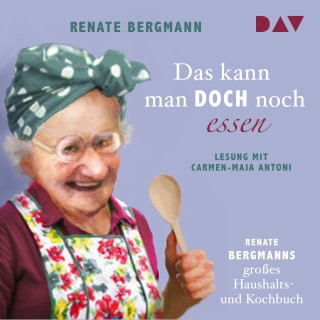 Renate Bergmann: Das kann man doch noch essen. Renate Bergmanns großes Haushalts- und Kochbuch (Lesung)