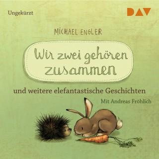 Michael Engler: Wir zwei gehören zusammen und weitere elefantastische Geschichten