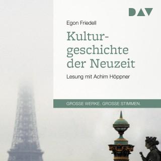 Egon Friedell: Kulturgeschichte der Neuzeit (Gekürzt)