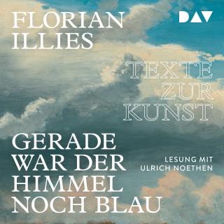 Florian Illies: Gerade war der Himmel noch blau - Texte zur Kunst (Gekürzt)