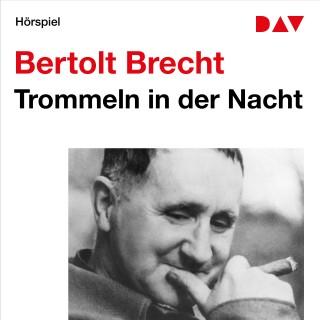 Bertolt Brecht: Trommeln in der Nacht (Ungekürzt)