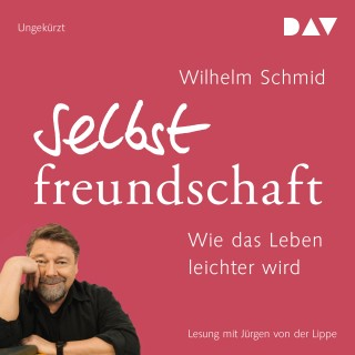Wilhelm Schmid: Selbstfreundschaft. Wie das Leben leichter wird (Ungekürzt)