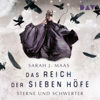 Sarah J. Maas: Sterne und Schwerter - Das Reich der sieben Höfe, Teil 3 (Ungekürzt)