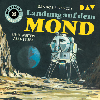 Sándor Ferenczy: Landung auf dem Mond und weitere Abenteuer (Ungekürzt)