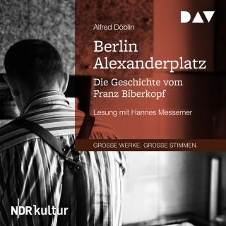 Alfred Döblin: Berlin Alexanderplatz. Die Geschichte vom Franz Biberkopf