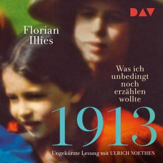 Florian Illies: 1913 - Was ich unbedingt noch erzählen wollte (Ungekürzt)