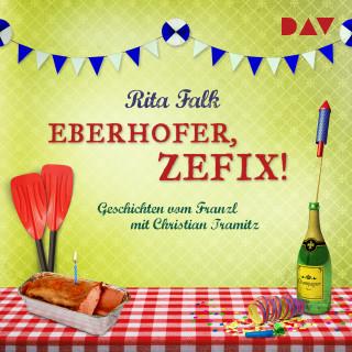 Rita Falk: Eberhofer, zefix! Geschichten vom Franzl