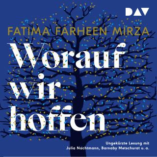 Fatima Farheen Mirza: Worauf wir hoffen (Ungekürzt)