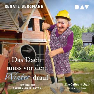 Renate Bergmann: Das Dach muss vor dem Winter drauf. Die Online-Omi baut ein Haus (gekürzt)