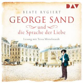 Beate Rygiert: George Sand und die Sprache der Liebe (Ungekürzt)