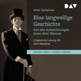Anton Tschechow: Eine langweilige Geschichte. Aus den Aufzeichnungen eines alten Mannes (ungekürzt)