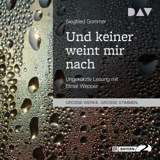 Siegfried Sommer: Und keiner weint mir nach (Ungekürzt)