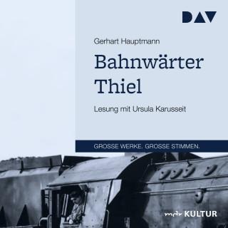 Gerhart Hauptmann: Bahnwärter Thiel (Gekürzt)