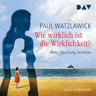 Paul Watzlawick: Wie wirklich ist die Wirklichkeit? - Wahn, Täuschung, Verstehen (Gekürzt)