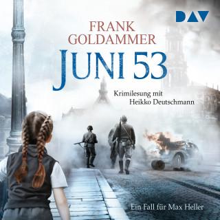 Frank Goldammer: Juni 53 - Ein Fall für Max Heller (Ungekürzt)