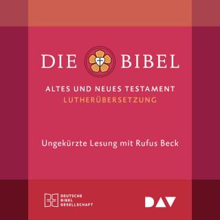 Martin Luther: Die Bibel (Ungekürzt)