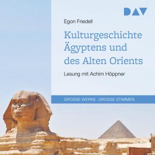Egon Friedell: Kulturgeschichte Ägyptens und des Alten Orients (Gekürzt)