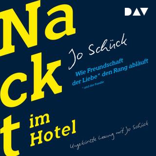 Jo Schück: Nackt im Hotel - Wie Freundschaft der Liebe und der Familie den Rang abläuft (Ungekürzt)