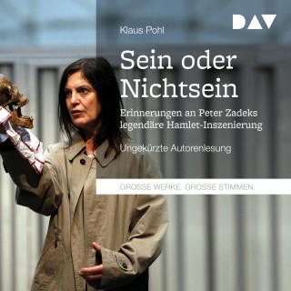 Klaus Pohl: Sein oder Nichtsein - Erinnerungen an Peter Zadeks legendäre Hamlet-Inszenierung (Ungekürzt)