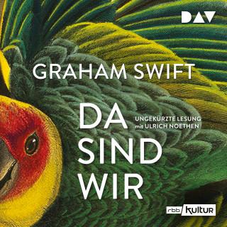 Graham Swift: Da sind wir (Ungekürzt)