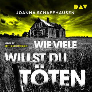 Joanna Schaffhausen: Wie viele willst du töten (Gekürzt)