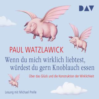Paul Watzlawick: Wenn du mich wirklich liebtest, würdest du gern Knoblauch essen