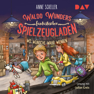 Anne Scheller: Wo Wünsche wahr werden - Waldo Wunders fantastischer Spielzeugladen, Band 2 (Gekürzt)