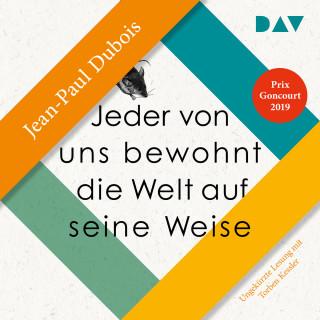 Jean-Paul Dubois: Jeder von uns bewohnt die Welt auf seine Weise (Ungekürzt)