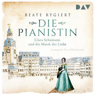 Beate Rygiert: Die Pianistin - Clara Schumann und die Musik der Liebe (Gekürzt)