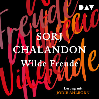 Sorj Chalandon: Wilde Freude (Ungekürzt)