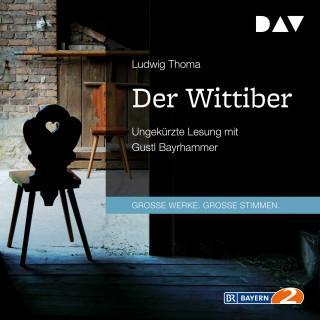 Ludwig Thoma: Der Wittiber (Ungekürzt)