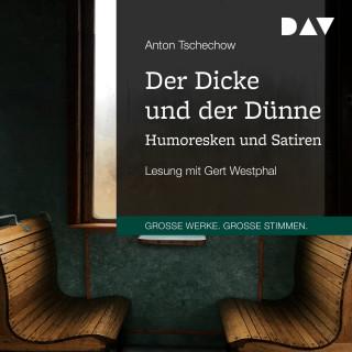 Anton Tschechow: Der Dicke und der Dünne - Humoresken und Satiren (Gekürzt)