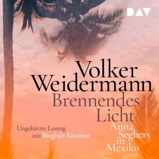 Volker Weidermann: Brennendes Licht - Anna Seghers in Mexiko (Ungekürzt)