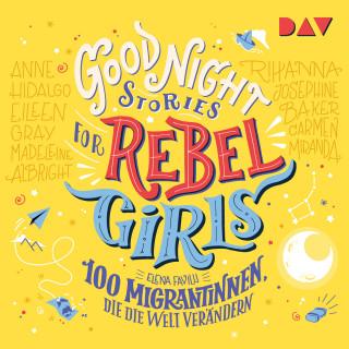Elena Favilli: 100 Migrantinnen, die die Welt verändern - Good Night Stories for Rebel Girls, Band 3 (Ungekürzt)