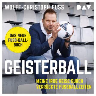 Wolff-Christoph Fuss: Geisterball - Meine irre Reise durch verrückte Fußballzeiten (Ungekürzt)