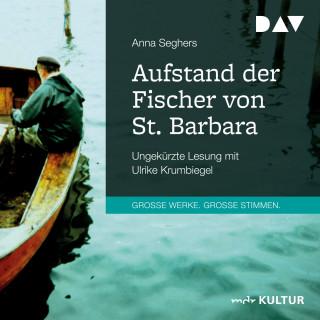 Anna Seghers: Aufstand der Fischer von St. Barbara (Ungekürzt)