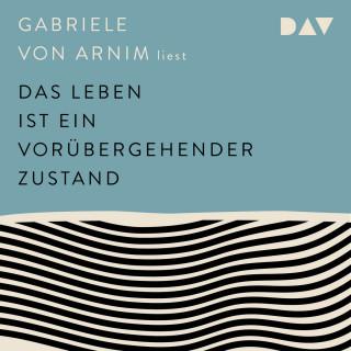 Gabriele von Armin: Das Leben ist ein vorübergehender Zustand (Ungekürzt)