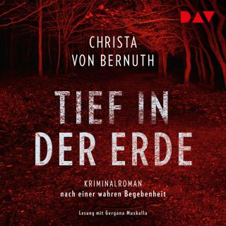 Christa von Bernuth: Tief in der Erde - Kriminalroman nach einer wahren Begebenheit (Ungekürzt)