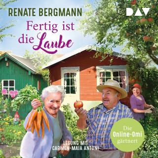 Renate Bergmann: Fertig ist die Laube - Die Online-Omi gärtnert (Gekürzt)