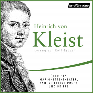 Heinrich von Kleist: Über das Marionettentheater, andere kleine Prosa und Briefe