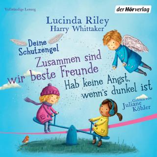 Lucinda Riley, Harry Whittaker: Deine Schutzengel - Hab keine Angst, wenn's dunkel ist & Zusammen sind wir beste Freunde