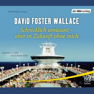 David Foster Wallace: Schrecklich amüsant - aber in Zukunft ohne mich