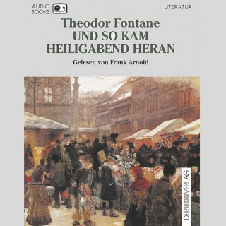 Theodor Fontane: Und so kam Heiligabend heran