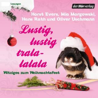 Hans Rath, Oliver Uschmann, Mia Morgowski, Horst Evers: Lustig, lustig, tralalalala