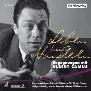 Albert Camus: Leben heißt Handeln -