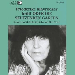 Friederike Mayröcker: brütt ODER DIE SEUFZENDEN GÄRTEN