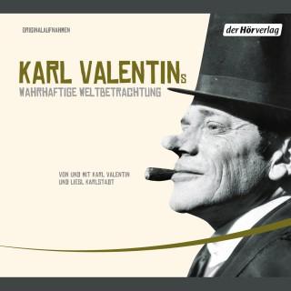 Karl Valentin: Karl Valentins wahrhaftige Weltbetrachtung